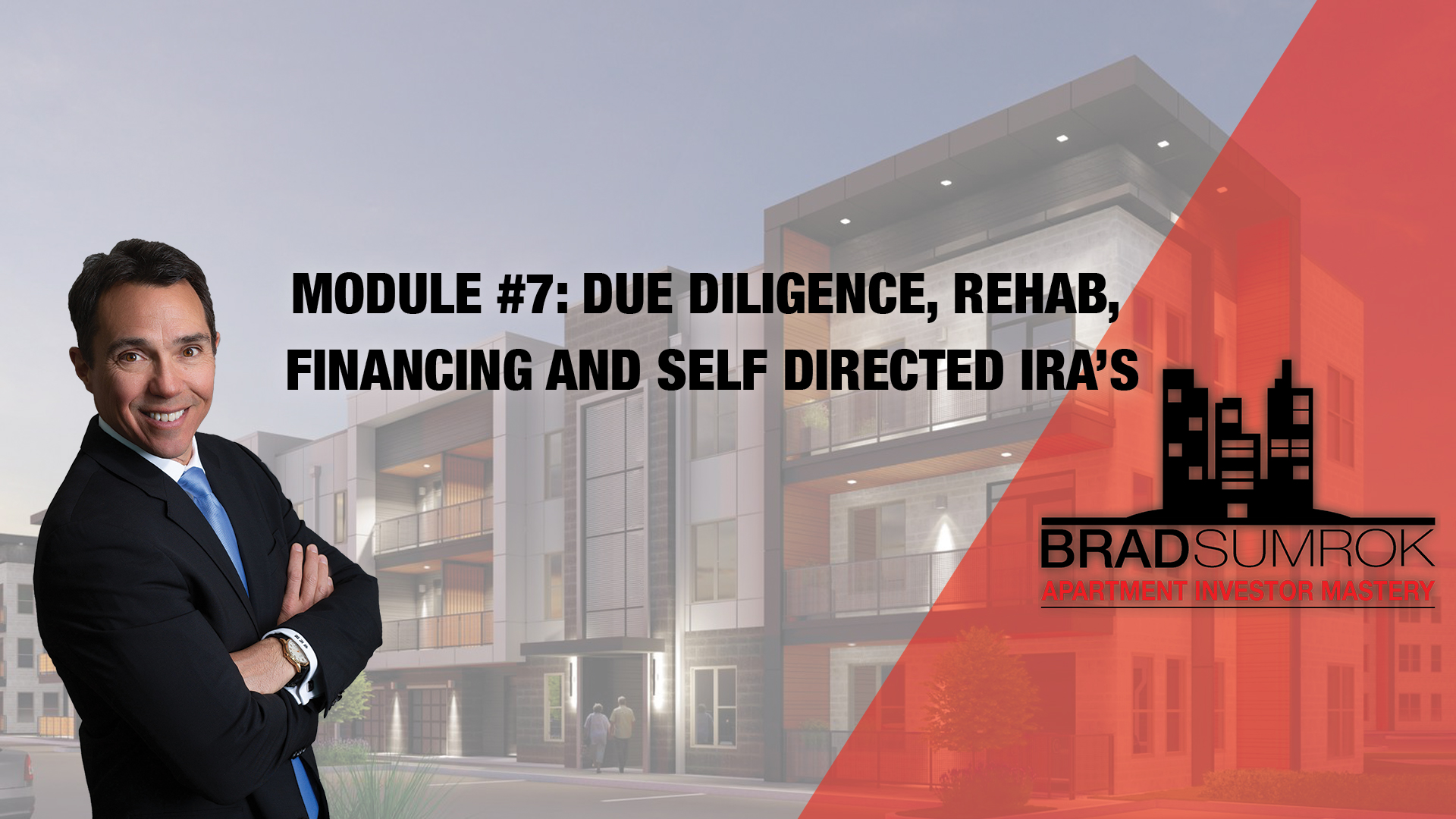 Apartment Investing Module 7 - Due Diligence, Rehab, Financing, and Self Directed IRA's