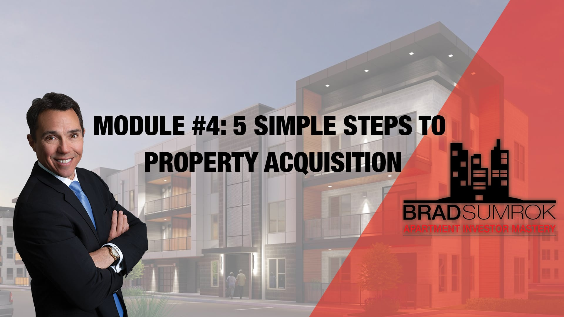 Apartment Investing Module 4 - 5 Simple Steps to Property Acquisition